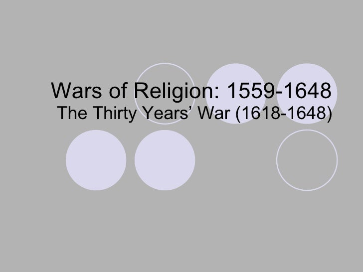 Wars of Religion: 1559-1648 The Thirty Years' War (1618-1648)