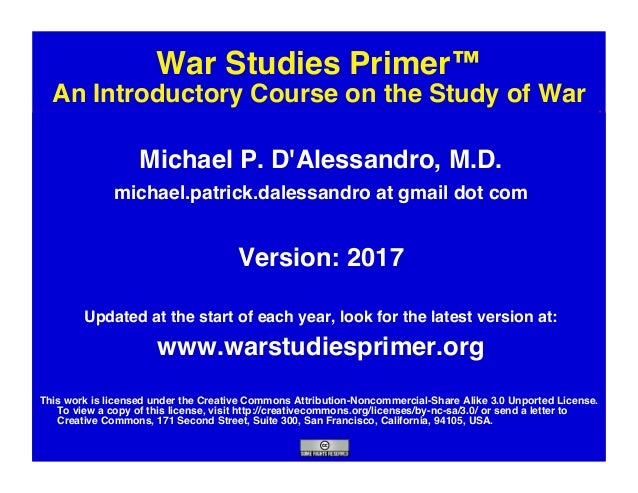 """War Studies Primer™ An Introductory Course on the Study of War"""" Michael P. D'Alessandro, M.D."""" michael.patrick.dalessandr..."""