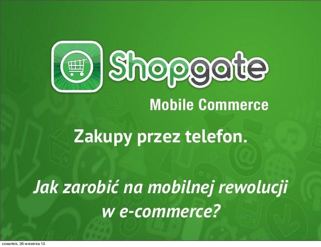 Zakupy przez telefon. Jak zarobić na mobilnej rewolucji w e-commerce? czwartek, 26 września 13