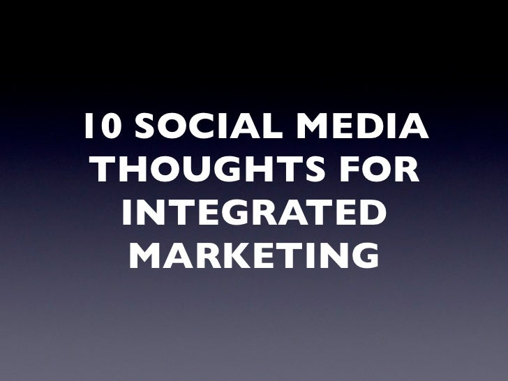 10 Social Media Thoughts for Integrated Marketing