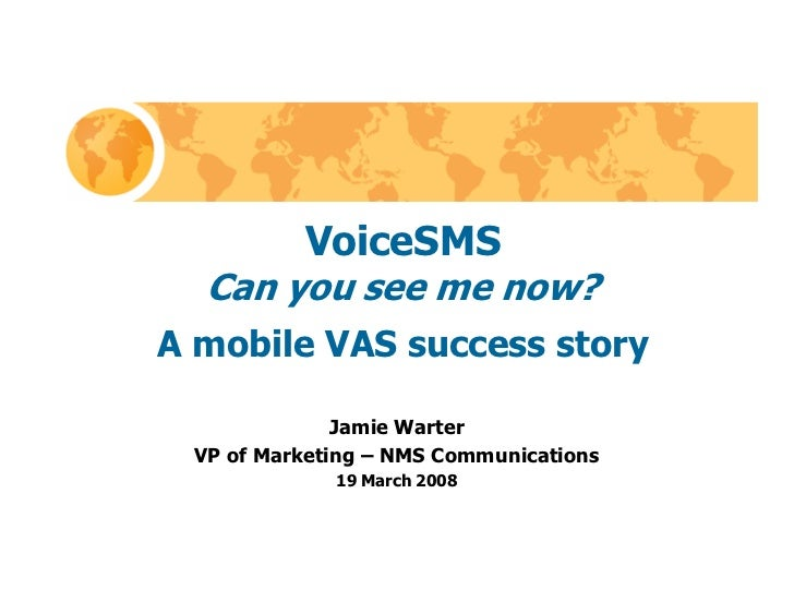 VoiceSMS   Can you see me now? A mobile VAS success story                Jamie Warter  VP of Marketing – NMS Communication...