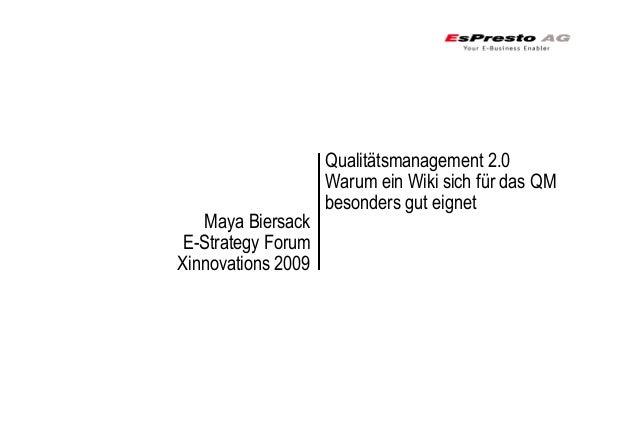 Qualitätsmanagement 2.0 Warum ein Wiki sich für das QM besonders gut eignet Maya Biersack E-Strategy Forum Xinnovations 20...
