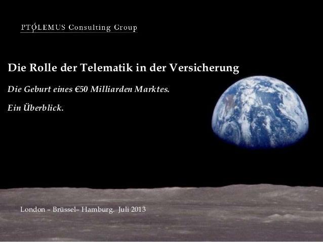 Die Rolle der Telematik in der Versicherung Die Geburt eines €50 Milliarden Marktes. Ein Überblick. London – Brüssel– Hamb...
