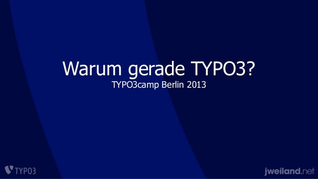 Warum gerade TYPO3? TYPO3camp Berlin 2013