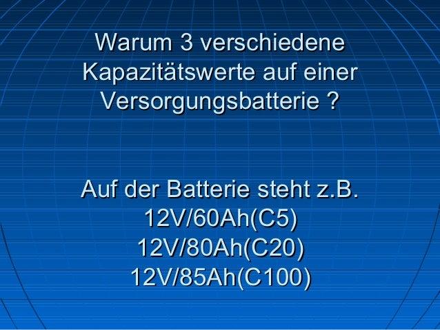 Warum 3 verschiedene Kapazitätswerte auf einer Versorgungsbatterie ? Auf der Batterie steht z.B. 12V/60Ah(C5) 12V/80Ah(C20...