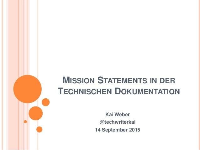 MISSION STATEMENTS IN DER TECHNISCHEN DOKUMENTATION Kai Weber @techwriterkai 14 September 2015