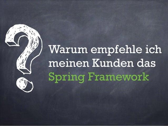 Warum empfehle ich meinen Kunden das Spring Framework ?