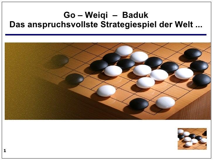 Go – Weiqi – Baduk     Das anspruchsvollste Strategiespiel der Welt ...     1