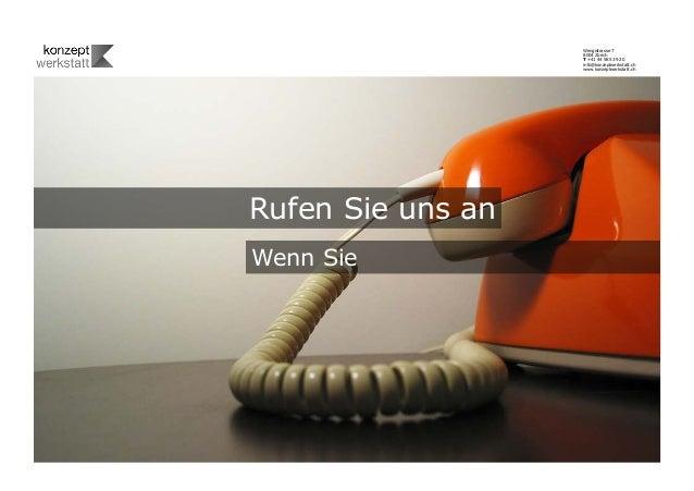 Rufen Sie uns an Wenn Sie Wengistrasse 7 8004 Zürich T +41 44 585 39 20 info@konzeptwerkstatt.ch www.konzeptwerkstatt.ch