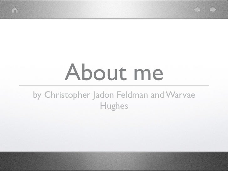 About meby Christopher Jadon Feldman and Warvae                 Hughes