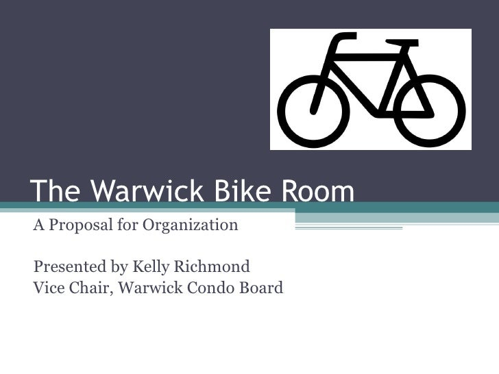 The Warwick Bike Room A Proposal for Organization Presented by Kelly Richmond Vice Chair, Warwick Condo Board