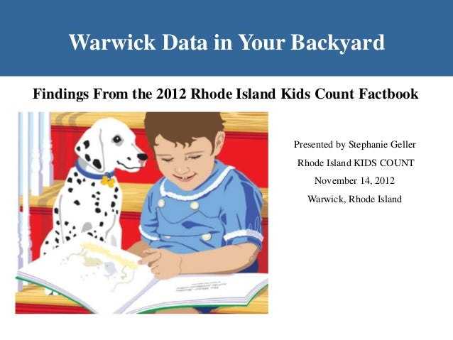 Warwick Data in Your BackyardFindings From the 2012 Rhode Island Kids Count Factbook                                     P...