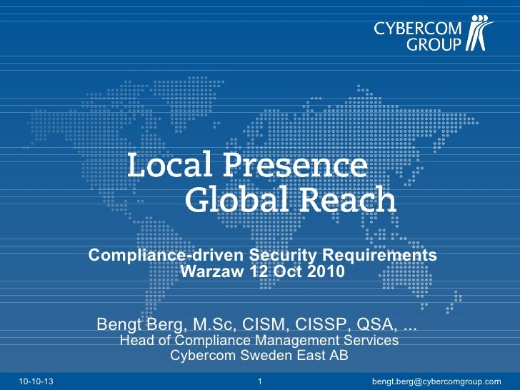 Compliance-driven Security Requirements Warzaw 12 Oct 2010 10-10-13 [email_address] Bengt Berg, M.Sc, CISM, CISSP, QSA, .....