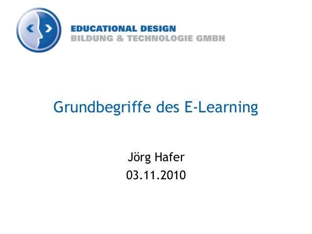 Grundbegriffe des E-Learning Jörg Hafer 03.11.2010