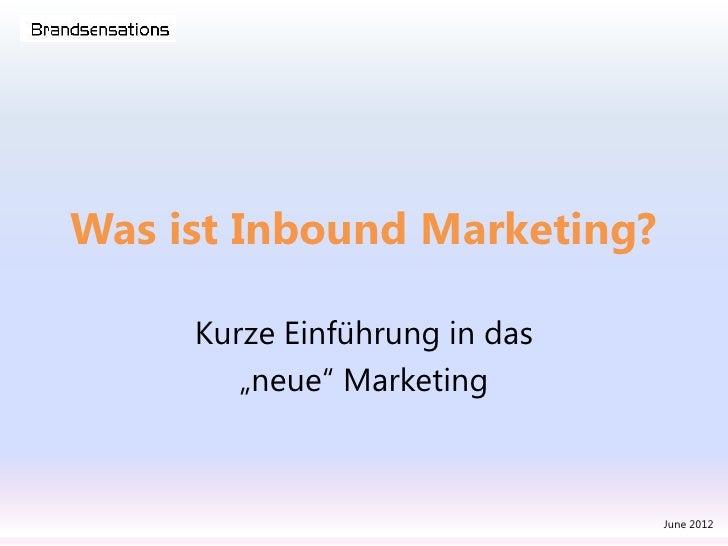 """Was ist Inbound Marketing?     Kurze Einführung in das        """"neue"""" Marketing                               June 2012"""
