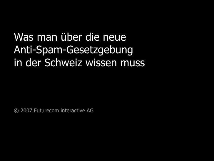 Was man über die neue Anti-Spam-Gesetzgebung in der Schweiz wissen muss Ein Leitfaden für Berater und Kunden von Futurecom...