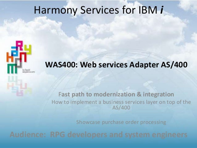 WAS400: Web services Adapter AS/400 Fast path to modernization & integration How to implement a business services layer on...