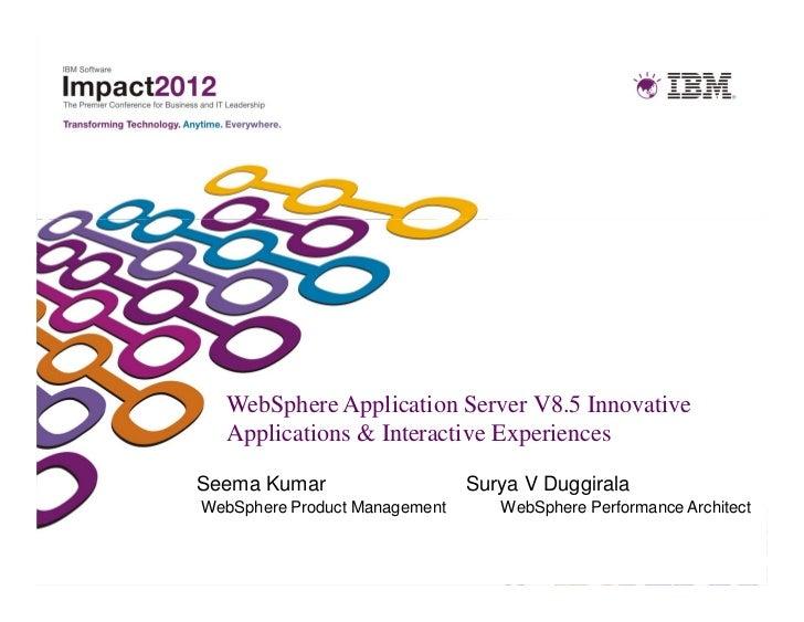 WebSphere Application Server V8.5 Innovative  Applications & Interactive ExperiencesSeema Kumar                    Surya V...