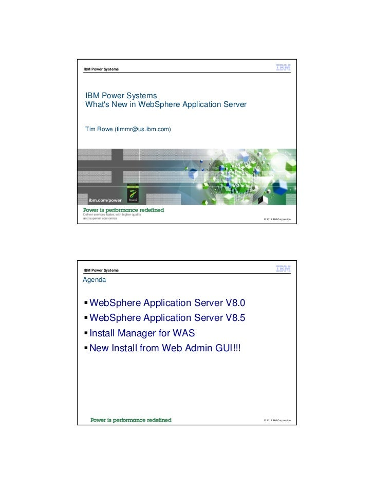 IBM Power SystemsIBM Power SystemsWhats New in WebSphere Application ServerTim Rowe (timmr@us.ibm.com)                    ...