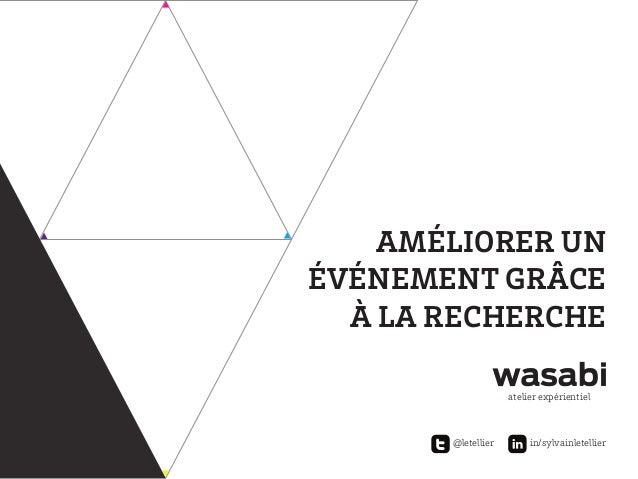Améliorer un événement grâce à la recherche atelier expérientiel  @letellier  in/sylvainletellier