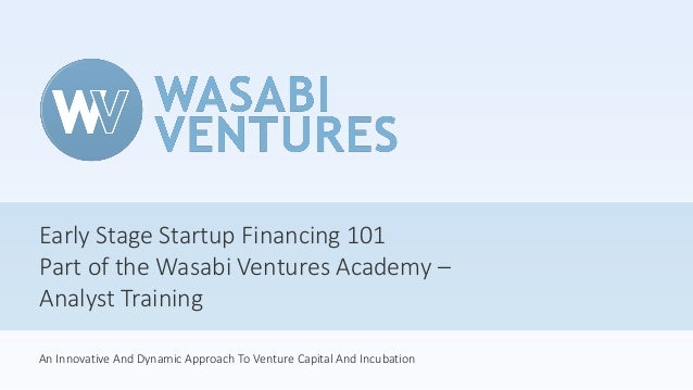 Early Stage Startup Financing 101 Part of the Wasabi Ventures Academy – Analyst Training An Innovative And Dynamic Approac...