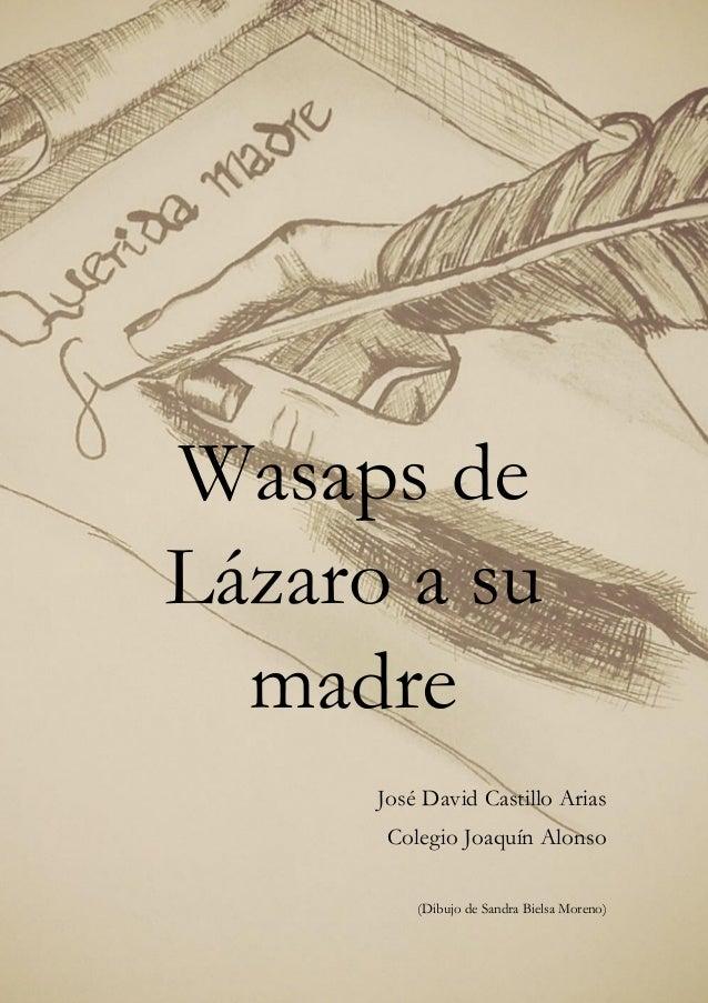 Wasaps de Lázaro a su madre José David Castillo Arias Colegio Joaquín Alonso (Dibujo de Sandra Bielsa Moreno)