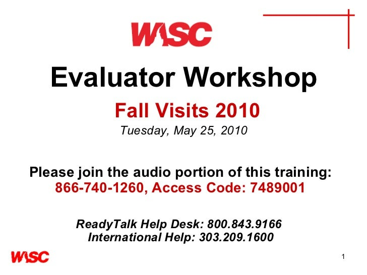 Evaluator Workshop   Fall Visits 2010 Tuesday, May 25, 2010 Please join the audio portion of this training:   866-740-1260...