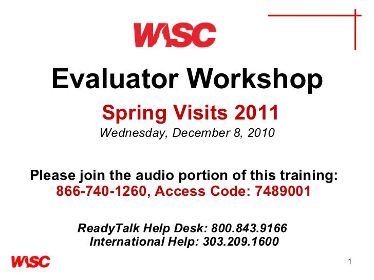 Evaluator Workshop   Spring Visits 2011 Wednesday, December 8, 2010 Please join the audio portion of this training:   866-...