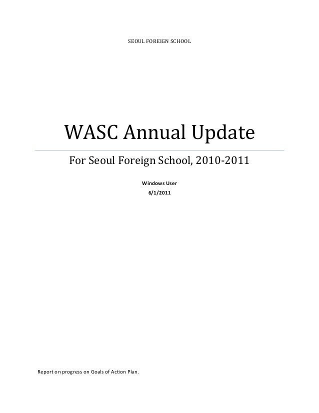 SEOUL	FOREIGN	SCHOOL           WASC	Annual	Update	             For	Seoul	Foreign	School,	2010‐2011	                       ...