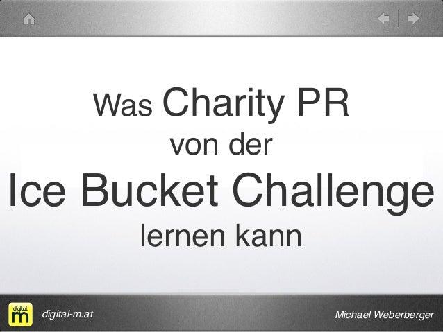 Was Charity PR  von der  Ice Bucket Challenge  lernen kann  digital-m.at Michael Weberberger