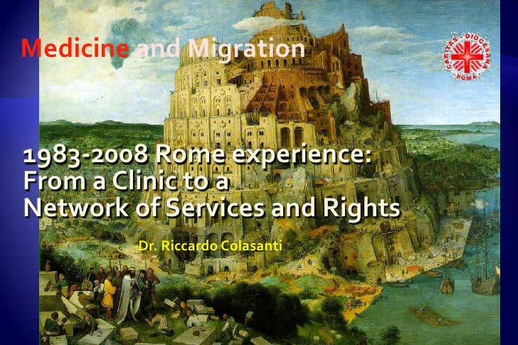 Medicine and Migration<br />1983-2008 Romeexperience:<br />From a Clinic to a <br />Network ofServices and Rights<br />Dr....