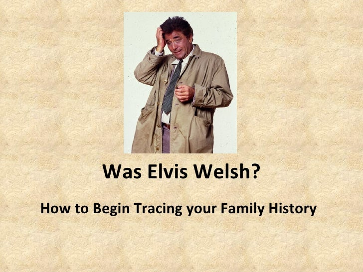 Was Elvis Welsh? How to Begin Tracing your Family History