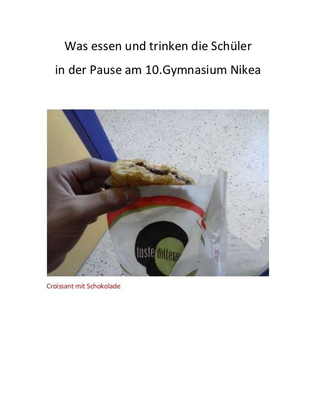 Was essen und trinken die Schüler in der Pause am 10.Gymnasium Nikea Croissant mit Schokolade