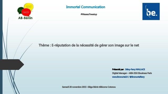 Immortel Communication #WasexoTweetup Thème : E-réputation de la nécessité de gérer son image sur le net Présenté par : St...