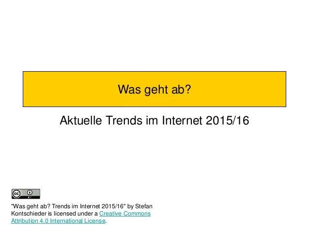 """Was geht ab? Aktuelle Trends im Internet 2015/16 """"Was geht ab? Trends im Internet 2015/16"""" by Stefan Kontschieder is licen..."""