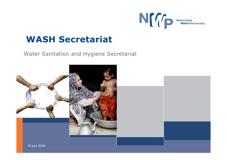 WASH Secretariat Water Sanitation and Hygiene Secretariat      18 juni 2009