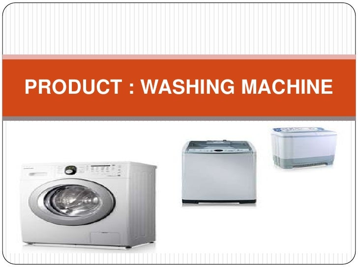 PRODUCT : WASHING MACHINE<br />