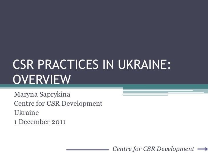 CSR PRACTICES IN UKRAINE:OVERVIEWMaryna SaprykinaCentre for CSR DevelopmentUkraine1 December 2011                         ...