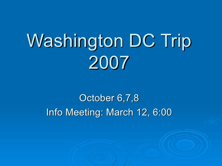 Washington DC Trip 2007 October 6,7,8 Info Meeting: March 12, 6:00