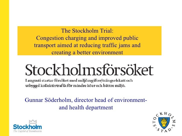 The Stockholm Trial: Congestion charging and improved public transport aimed at reducing traffic jams and creating a bette...