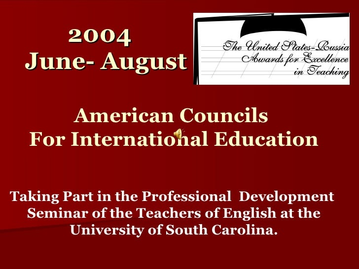 2004 June- August Taking Part in the Professional  Development  Seminar of the Teachers of English at the University of So...