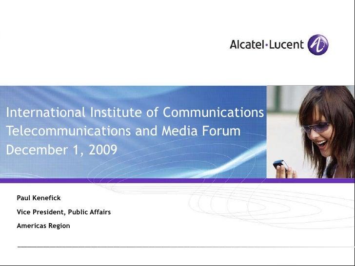 International Institute of Communications Telecommunications and Media Forum December 1, 2009   Paul Kenefick Vice Preside...
