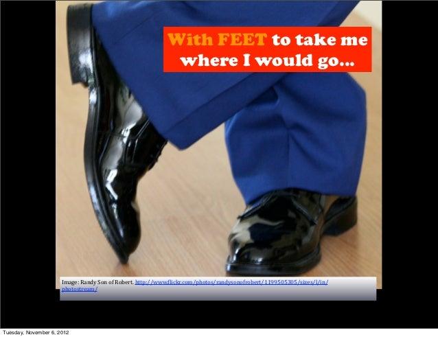With FEET to take me                                                                   where I would go...                ...