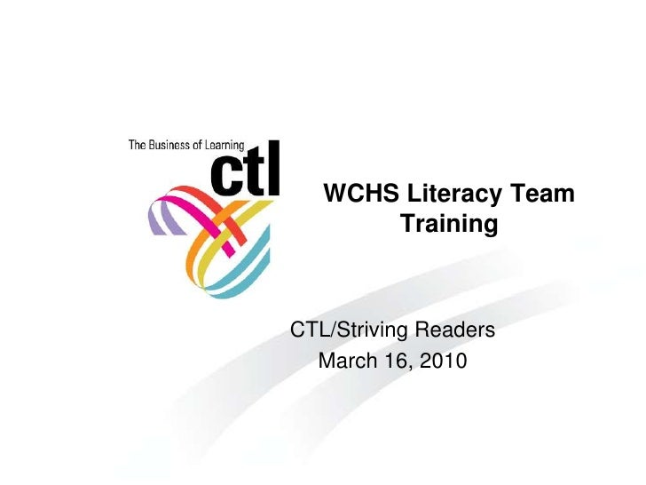 WCHS Literacy Team Training<br />CTL/Striving Readers<br />March 16, 2010<br />
