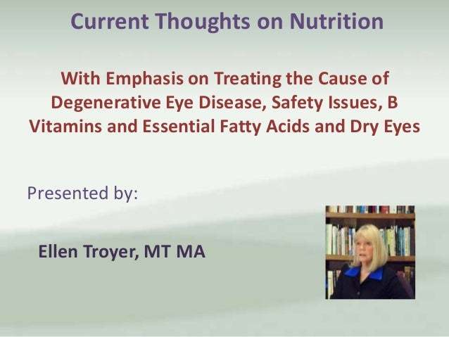 Current Thoughts on Nutrition With Emphasis on Treating the Cause of Degenerative Eye Disease, Safety Issues, B Vitamins and Essential Fatty Acids and Dry Eyes