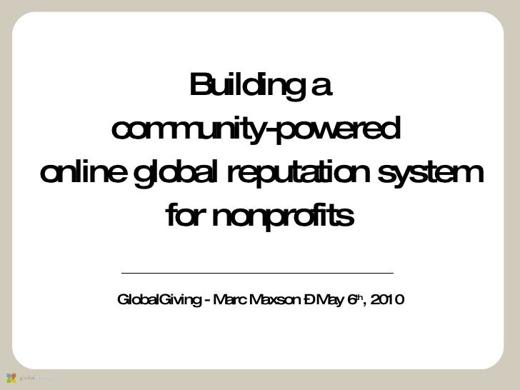 <ul><li>Building a </li></ul><ul><li>community-powered  </li></ul><ul><li>online global reputation system </li></ul><ul><l...