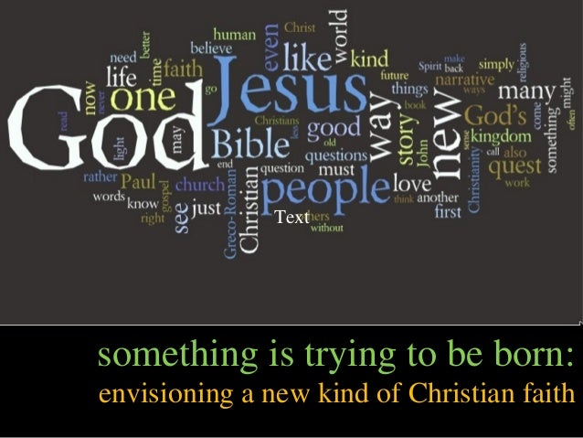 something is trying to be born: envisioning a new kind of Christian faith Text