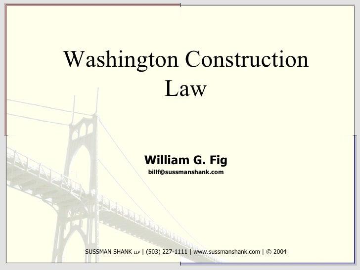 Washington Construction Law William G. Fig [email_address] SUSSMAN SHANK  LLP    (503) 227-1111   www.sussmanshank.com   ©...