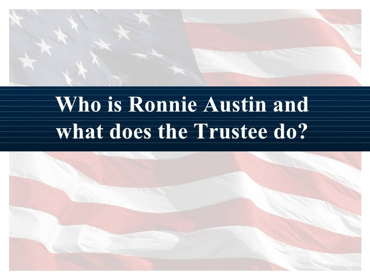 Who is Ronnie Austin and  what does the Trustee do?