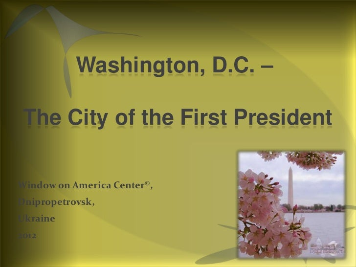 Washington, D.C. – The City of the First PresidentWindow on America Center©,Dnipropetrovsk,Ukraine2012